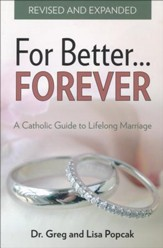 For Better . . . Forever: A Catholic Guide to Lifelong Marriage, Revised and Expanded
