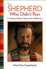 The Shepherd Who Didn't Run: Fr. Stanley Rother, Martyr from Oklahoma