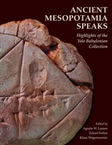 Ancient Mesopotamia Speaks: Highlights of the Yale Babylonian Collection