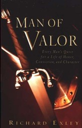 Man of Valor: Every Man's Quest for a Life of Honor, Conviction, and Character
