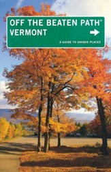 Vermont Off the Beaten Path, 9th  Edition: A Guide to Unique Places