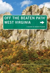 West Virginia Off the Beaten Path, 8th Edition: A Guide to Unique Places