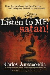 Listen to Me Satan!: Keys To Breaking The Devil's Grip and Bringing Revival To Your World