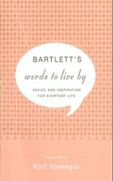 Bartlett's Words to Live By: Advice and Inspiration for Everyday Life - eBook