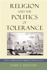 Religion and the Politics of Tolerance: How Christianity Builds Democracy
