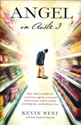 Angel In Aisle 3: A Mysterious Vagrant, a Convicted Bank Executive, and the Unlikely Friendship