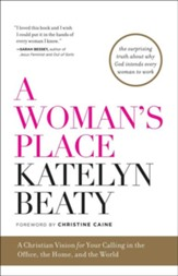 A Woman's Place: A Christian Vision for Your Calling in the Office, the Home, and the World