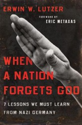 When a Nation Forgets God: 7 Lessons We Must Learn from Nazi Germany - eBook