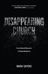 Disappearing Church: From Cultural Relevance to Gospel Resilience - eBook
