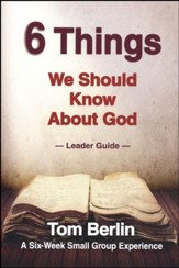 6 Things We Should Know About God Leader Guide: A Six-Week Small Group Experience