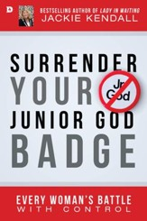 Surrender Your Junior God Badge: Every Woman's Battle with Control - eBook