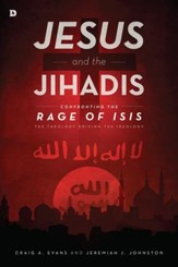 Jesus and the Jihadis: Confronting the Rage of ISIS: The Theology Driving the Ideology - eBook