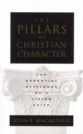 The Pillars of Christian Character : The Essential Attitudes of a Living Faith