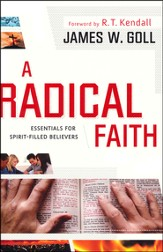 A Radical Faith: Essential Beliefs for Spirit-Filled Believers