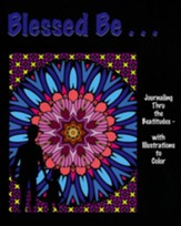 Blessed Be . . .: Journaling Thru the Beatitudes - With Illustrations to Color