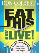 Eat This--and Live! Simple Food Choices That Can Help You Feel Better, Look Younger, and Live Longer!