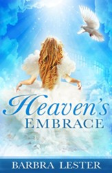 Heaven's Embrace: My Awesome Encounter With a Woman I Thought Must Have Been an Angel / Digital original - eBook