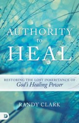 Authority to Heal: Restoring the Lost Inheritance of God's Healing Power - eBook