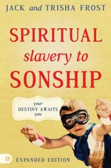 Spiritual Slavery to Sonship Expanded Edition: Your Destiny Awaits You - eBook