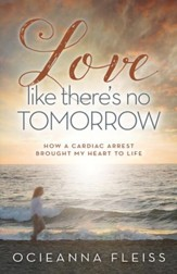 Love Like There's No Tomorrow: How a Cardiac Arrest Brought My Heart to Life - eBook