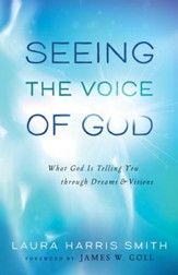 Seeing the Voice of God: What God Is Telling You Through Dreams & Visions