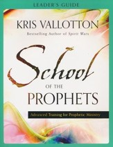 School of the Prophets Leader's Guide: Advanced Training for Prophetic Ministry