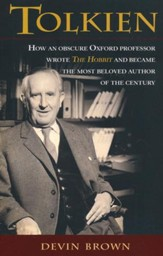 Tolkien: How an Obscure Oxford Professor Wrote The Hobbit and Became the Most Beloved Author of the