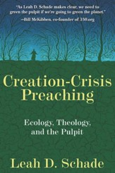 Creation-Crisis Preaching: Ecology, Theology, and the Pulpit - eBook
