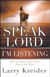 Speak Lord I'm Listening: How to Hear God's Voice Above the Noise