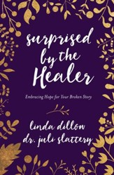 Surprised by the Healer: Embracing Hope for Your Broken Story - eBook