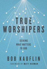 True Worshipers: Seeking What Matters to God - eBook