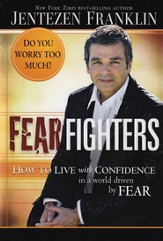 Fear Fighters: How to Live by Faith in a World Driven by Fear