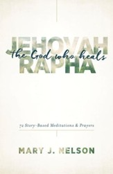 Jehovah-Rapha: The God Who Heals: 72 Story-Based Meditations and Prayers - eBook