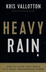 Heavy Rain: How to Flood Your World with God's Transforming Power, Revised and Updated