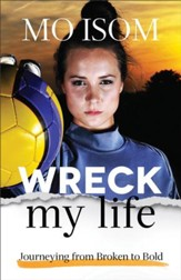 Wreck My Life: Journeying from Broken to Bold - eBook