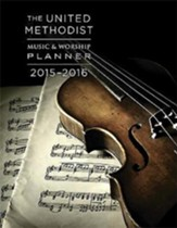 The United Methodist Music & Worship Planner 2015-2016
