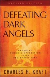 Defeating Dark Angels, Revised Edition: Breaking Demonic Oppression in the Believer's Life