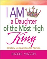 I Am a Daughter of the Most High King: 30 Daily Declarations for Women - eBook