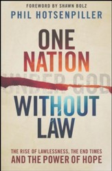 One Nation without Law: The Rise of Lawlessness, the End Times, and the Power of Hope