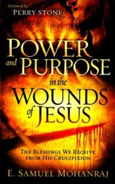 Power and Purpose in the Wounds of Jesus: The Blessings We Receive from His Crucifixion