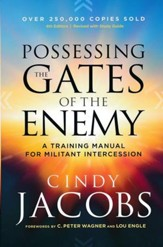 Possessing the Gates of the Enemy, 4th edition: A Training Manual for Militant Intercession