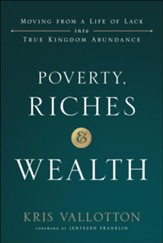 Poverty, Riches & Wealth: Moving from a Life of Lack into True Kingdom Abundance