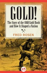 Gold!: The Story of the 1848 Gold Rush and How It Shaped a Nation - eBook