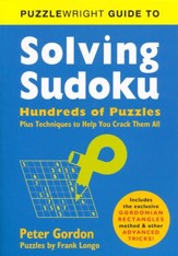Puzzlewright Guide to Solving  Sudoku: Hundreds of Puzzles Plus Techniques to Help You Crack Them All