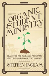 Organic Student Ministry: Trash the Pre-Packaged Programs and Transform Your Youth Group - eBook