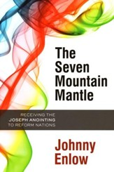 Seven Mountain Mantle: Receiving the Joseph Anointing to Reform Nations