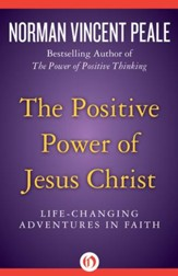 The Positive Power of Jesus Christ: Life-Changing Adventures in Faith - eBook