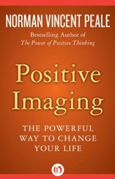 Positive Imaging: The Powerful Way to Change Your Life - eBook