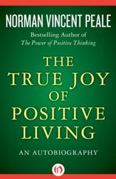 The True Joy of Positive Living: An Autobiography - eBook