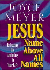 Jesus-Name Above All Names: Releasing His Anointing in Your Life - eBook